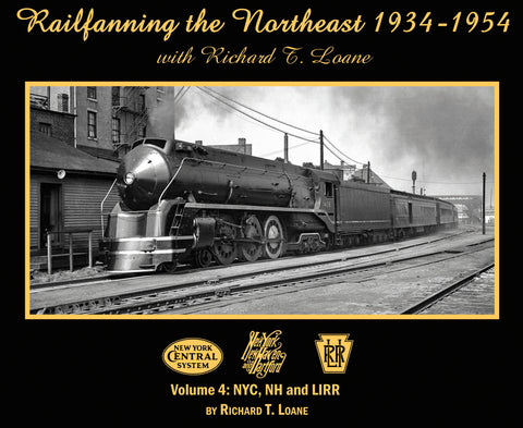 Railfanning the Northeast 1934-1954 with Richard T. Loane Volume 4: NYC, NH and LIRR (Softcover)