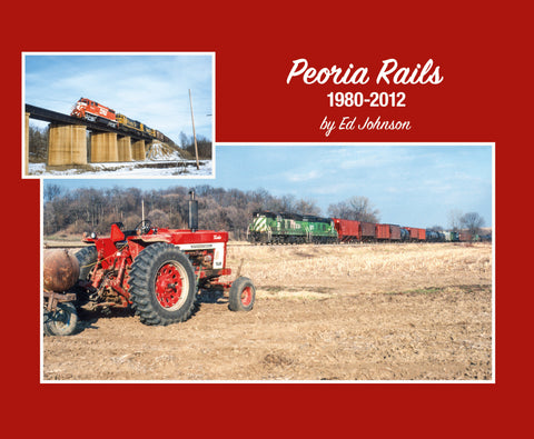 Peoria Rails 1980-2012 (Softcover)<br><i><small>February 1, 2021 Release</small></i>