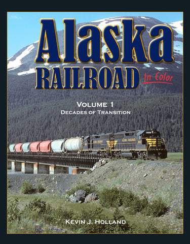 Alaska Railroad In Color<br>Volume 1: Decades of Transition