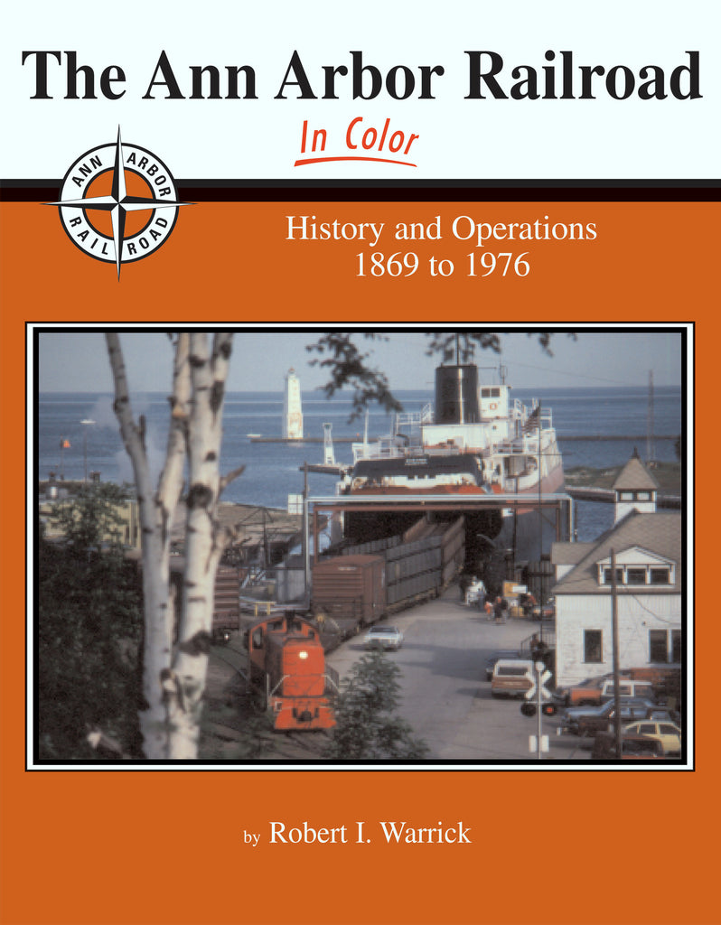 Ann Arbor Railroad In Color History & Operations 1869 to 1976