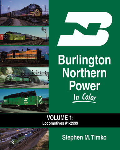 Burlington Northern Power In Color Volume 1: Locomotives #1 to 2999