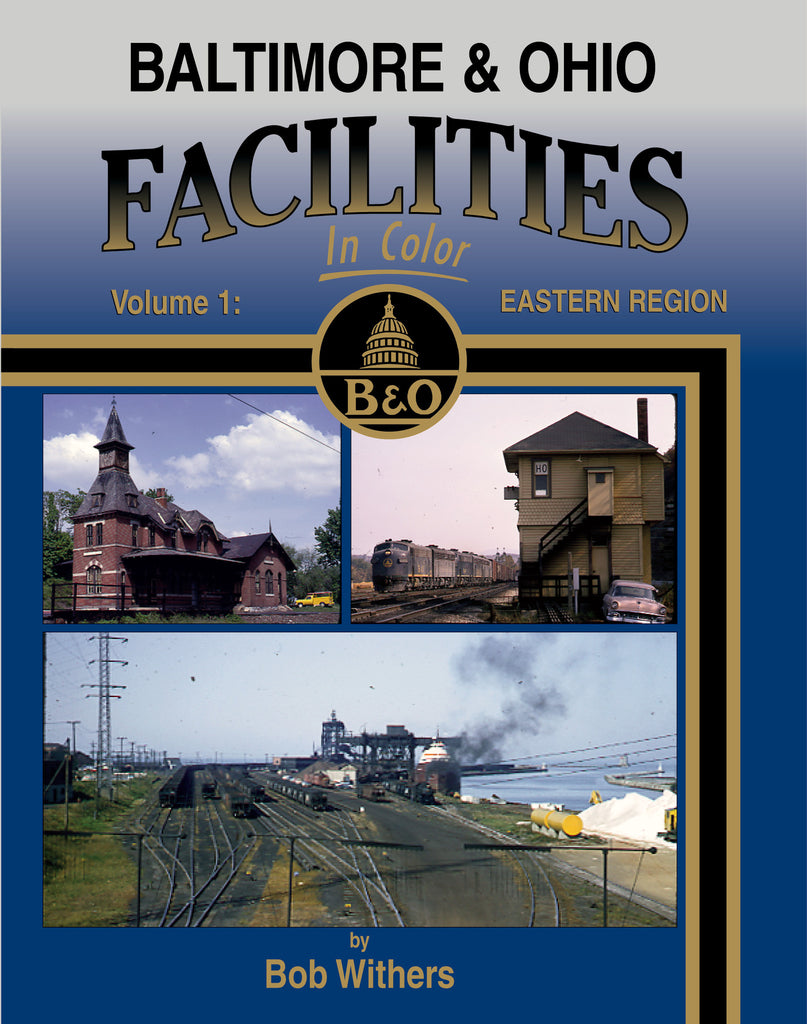 Baltimore & Ohio Facilities In Color Volume 1: Eastern Region