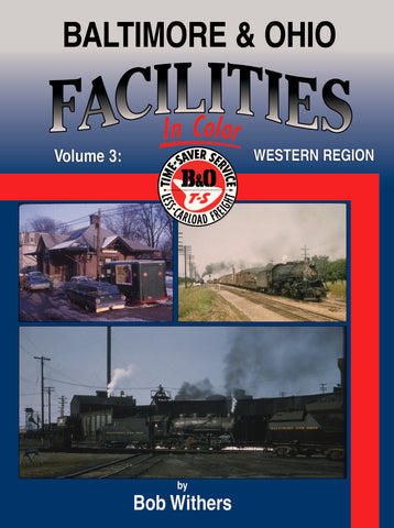 Baltimore & Ohio Facilities In Color Volume 3: Western Region