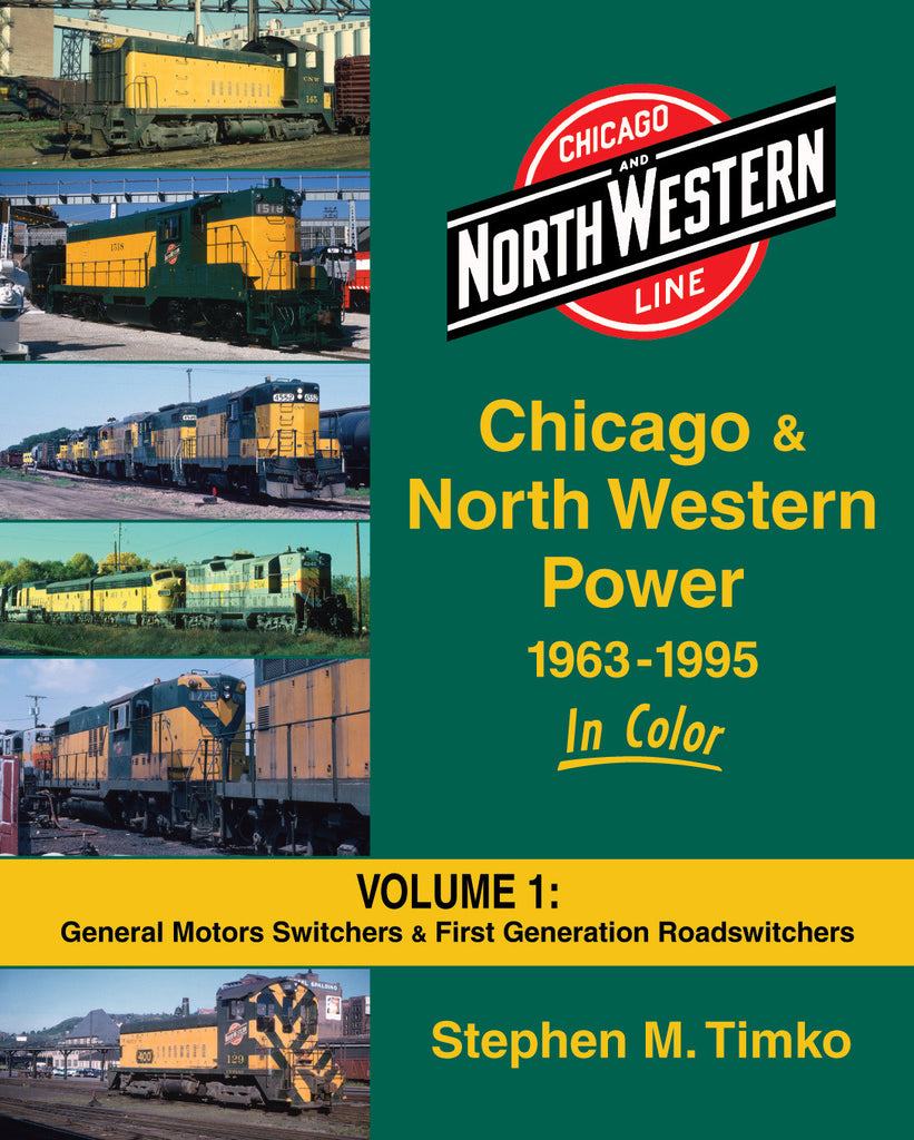Chicago & North Western Power 1963-1995 In Color Vol. 1: General Motors Switchers & First Generation Roadswitchers