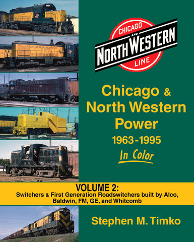 Chicago & North Western Power In Color Volume 2: Switchers & First Generation Roadswitchers Built by Alco, Baldwin, FM, GE, and Whitcomb
