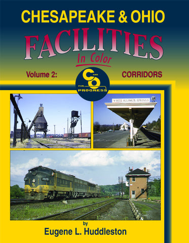 Chesapeake & Ohio Facilities In Color Volume 2: Corridors