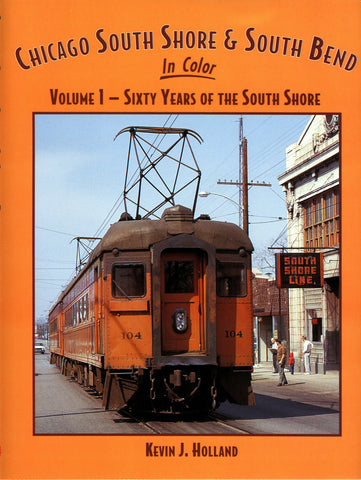 Chicago, South Shore & South Bend In Color Volume 1: Sixty Years of the South Shore