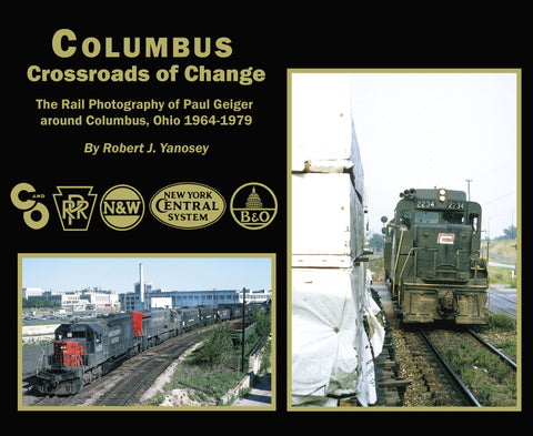 Columbus Crossroads of Change: The Rail Photography of Paul Geiger around Columbus, Ohio 1964-1979 (Softcover)<br><i><small>Available mid-July, 2017</small></i>