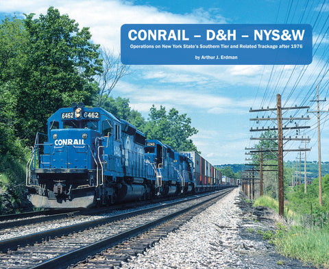 CONRAIL – D&H – NYS&W: Operations on New York State's Southern Tier and Related Trackage after 1976 (Softcover)