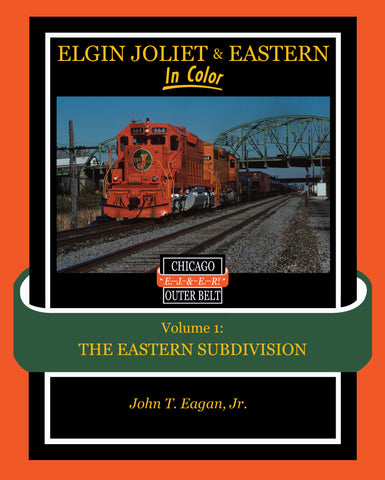 Elgin Joliet & Eastern In Color Volume 1:  Eastern Subdivision