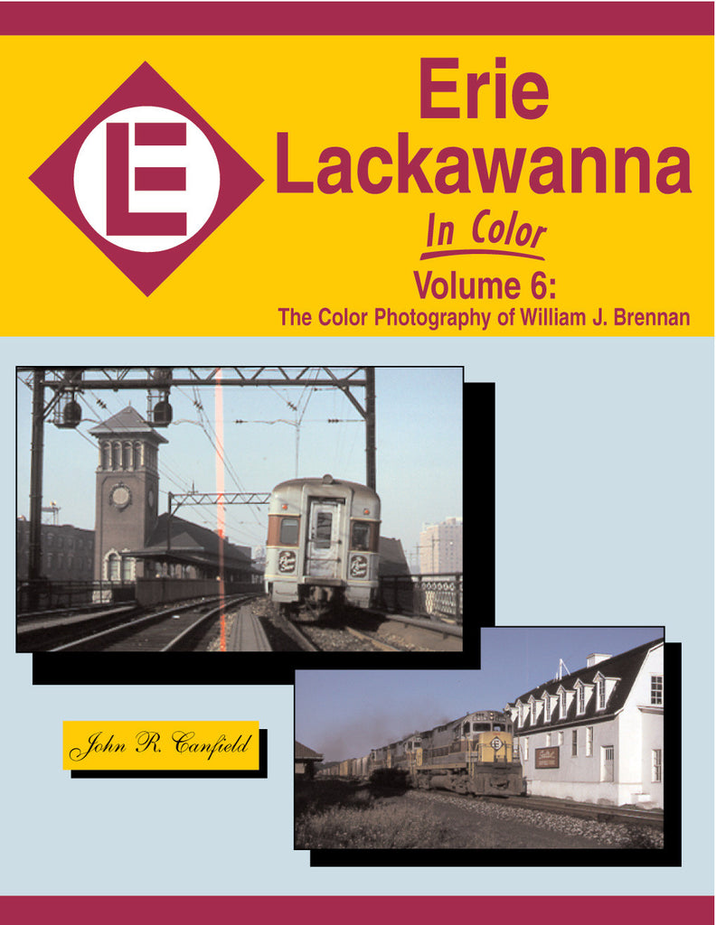Erie Lackawanna In Color Volume 6: The Color Photography of William J. Brennan
