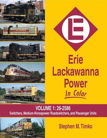 Erie Lackawanna Power In Color Volume 1:  Switchers, Medium HP Roadswitchers, and Passenger Units
