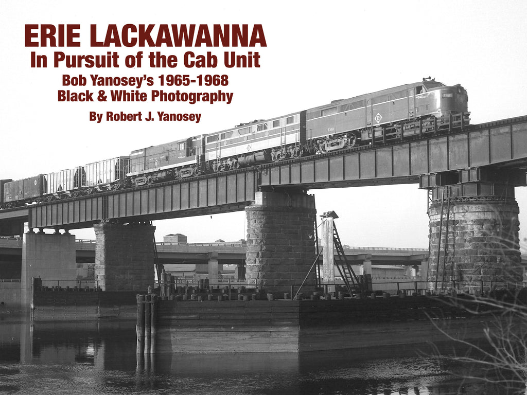 Erie Lackawanna In Pursuit of the Cab Unit: Bob Yanosey's 1965-1968 Black & White Photography (eBook)