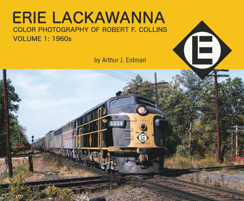Erie Lackawanna Color Photography of Robert F. Collins Volume 1: 1960s (Softcover)<br><i><small>Available March 1, 2018</small></i>
