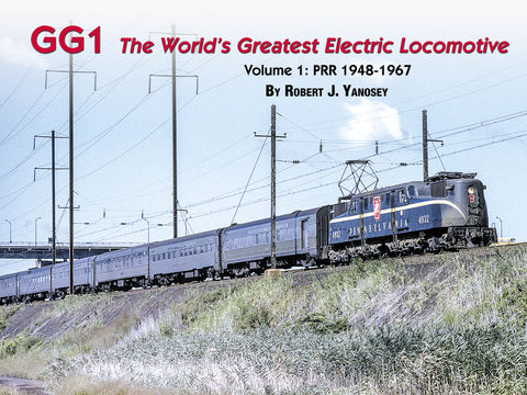 GG1: The World's Greatest Electric Locomotive<br>Volume 1: PRR 1948-1967 (eBook)