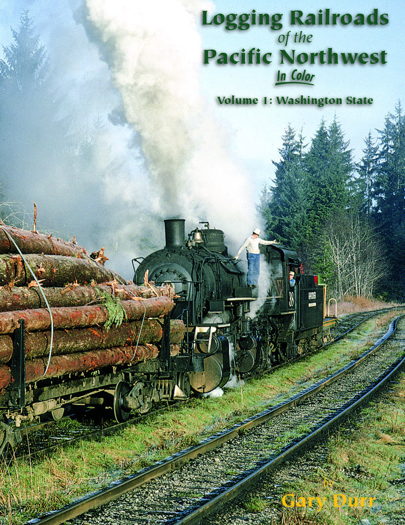 Logging Railroads of the Pacific Northwest In Color Volume 1: Washington State