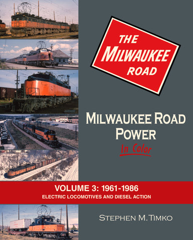 Milwaukee Road Power In Color Volume 3: 1961-1986 Electric Locomotives and Diesel Action