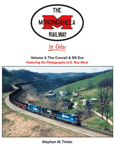 Monongahela Railway Featuring the Photography of E. Roy Ward Volume 3: The Conrail & NS Era<br><i><small>June 1, 2021 Release</small></i>