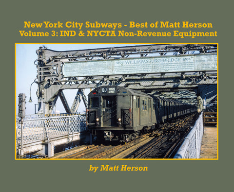 New York city Subways - Best of Matt Herson Volume 3: IND & NYCTA Non-Revenue Equipment (Softcover)<br><i><small>June 1, 2020 Release</small></i>