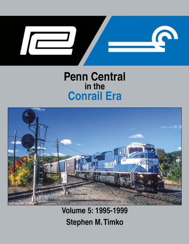 Penn Central in the Conrail Era Volume 5: 1995-1999<br><i><small>June 1, 2021 Release</small></i>