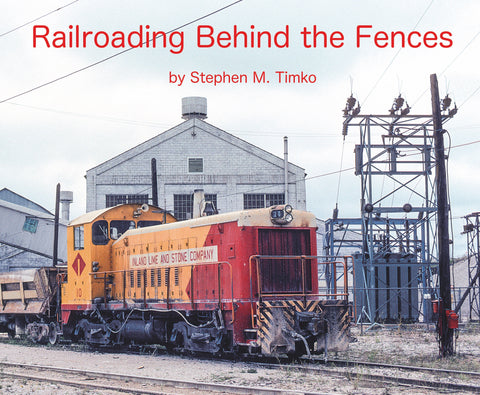 Railroading Behind the Fences (Softcover)<br><i><small>Available March 1, 2018</small></i>
