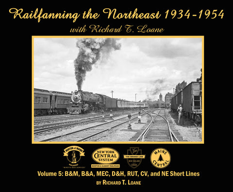 Railfanning the Northeast 1934-1954 with Richard T. Loane Volume 5 (Softcover)
