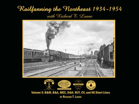 Railfanning the Northeast 1934-1954 with Richard T. Loane Volume 5:  B&M, B&A, MEC, D&H, RUT, CV, and NE Short Lines (eBook)