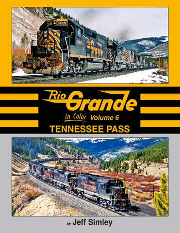 Rio Grande In Color Volume 6: Tennessee Pass<br><i><small>April 1, 2020 Release</small></i>