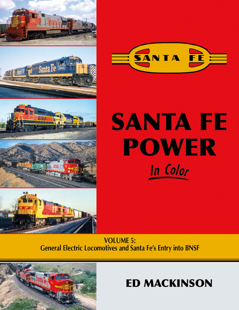 Santa Fe Power In Color Volume 5: General Electric Locomotives and Santa Fe's Entry into BNSF<br><i><small>August 1, 2021 Release</small></i>