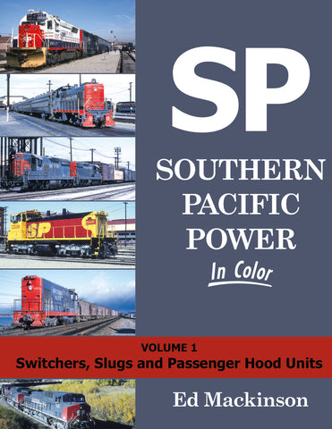 Southern Pacific Power In Color Volume 1: Switchers, Slugs, and Passenger Hood Units