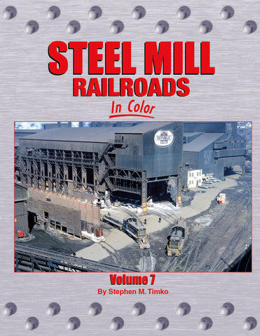 Steel Mill Railroads In Color Volume 7