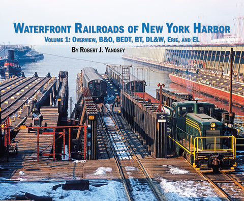 Waterfront Railroads of New York Harbor Volume 1