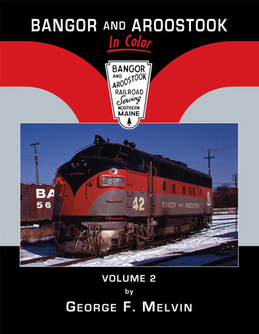 Bangor & Aroostook In Color Volume 2