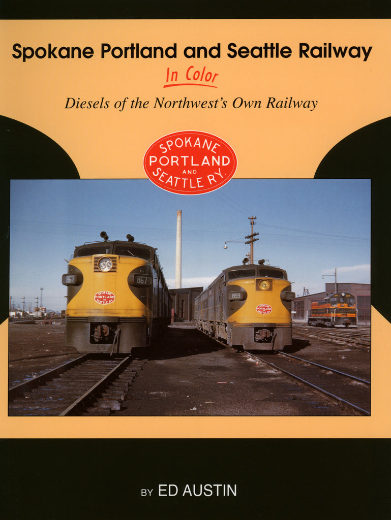 Spokane Portland & Seattle In Color Diesels of the Northwest's Own Railway