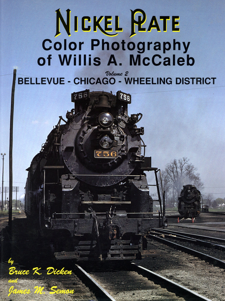 Nickel Plate Color Photography of Willis A. McCaleb Volume 2: Bellevue-Chicago-Wheeling District
