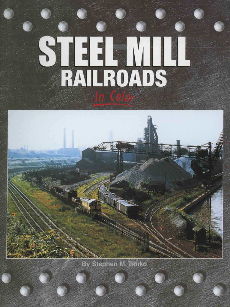 Steel Mill Railroads Vol. 1 In Color