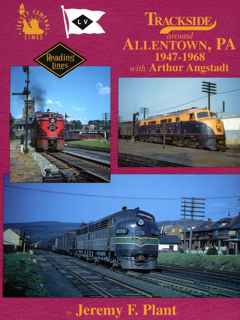 Trackside around Allentown, PA 1947-1968 with Arthur Angstadt (Digital Reprint)
