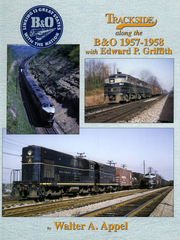 Trackside along the B&O 1957-1958 with Edward P. Griffith (Digital Reprint)
