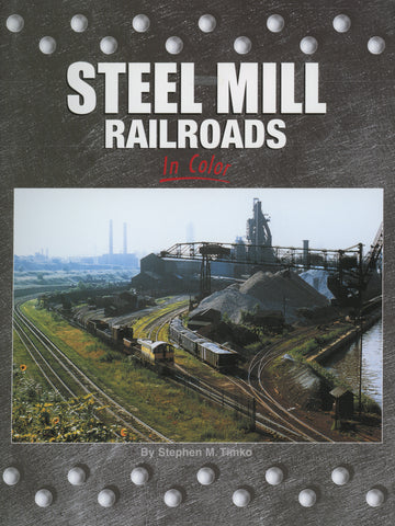 Steel Mill Railroads In Color Volume 1 (Digital Reprint)
