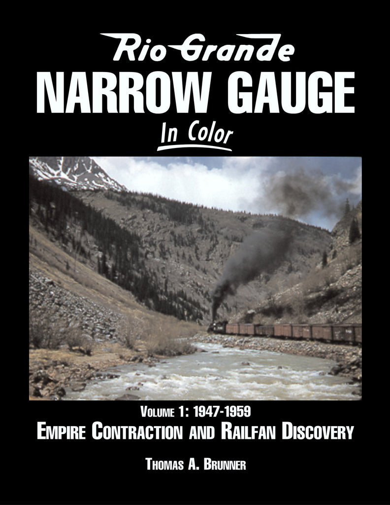 Rio Grande Narrow Gauge In Color - Volume 1: 1947-1959 Empire Contraction and Railfan Discovery