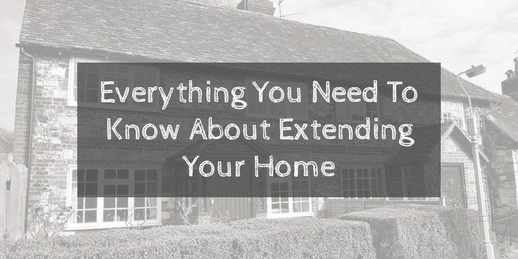 Everything You Need To Know About Extending Your Home
