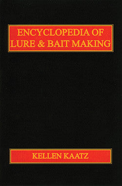 Encyclopedia of Lure & Bait Making by Kellen Kaatz - Southern Snares & Supply