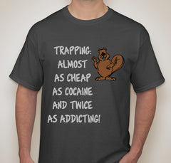 Shirt: Trapping: Almost as Cheap as Cocaine and Twice as Addicting