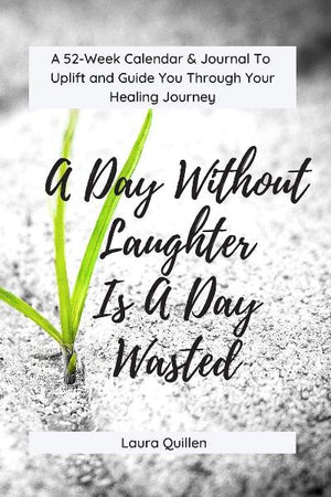 A Day Without Laughter Is A Day Wasted: 52-Week Calendar & Journal to Uplift and Guide You Through Your Healing Journey