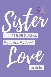 Sister Love:  A Gratitude Journal - My Sister, My Friend