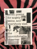 Seven Poems for Angsty Teens. And Everybody Else. by The Uncomfortable Observer