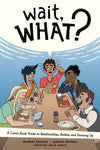 Wait, What? A Comic Book Guide to Relationships, Bodies, and Growing Up by Isabella Rotman and Heather Corinna