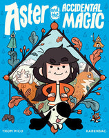 Aster and the Accidental Magic by Thom Pico and Karensac
