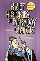 Brief Histories of Everyday Objects by Andy Warner