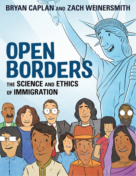 Open Borders: The Science and Ethics of Immigration by written by Bryan Caplan; illustrated by Zach Weinersmith